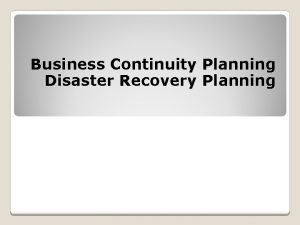 Business Continuity Planning Disaster Recovery Planning A Business