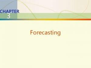 3 1 Forecasting CHAPTER 3 Forecasting 3 2