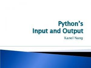 Pythons Input and Output Kanel Nang Output Formatting