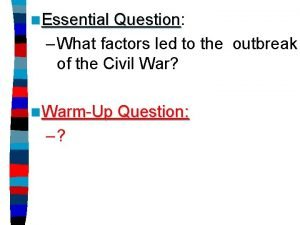 n Essential Question Question What factors led to