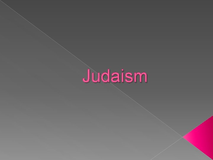 Judaism What is Judaism The oldest monotheistic religion