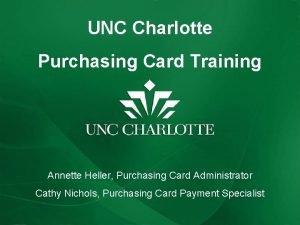 UNC Charlotte Purchasing Card Training Annette Heller Purchasing