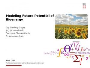 Modeling Future Potential of Bioenergy Jay Sterling Gregg