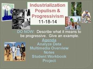 Industrialization Populism Progressivism 11 18 14 DO NOW