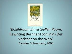 Erzhlraum im virtuellen Raum Rewriting Bernhard Schlinks Der