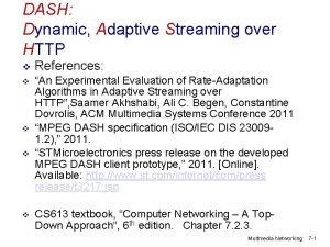 DASH Dynamic Adaptive Streaming over HTTP v v