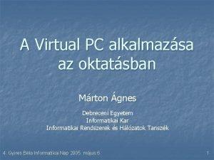 A Virtual PC alkalmazsa az oktatsban Mrton gnes