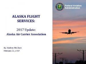 Federal Aviation Administration ALASKA FLIGHT SERVICES 2017 Update