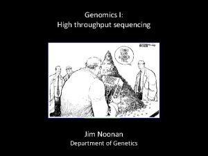 Genomics I High throughput sequencing Jim Noonan Department