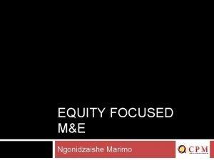 EQUITY FOCUSED ME Ngonidzaishe Marimo Equality Focused ME