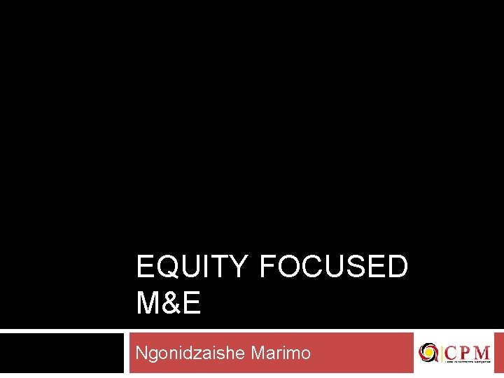 EQUITY FOCUSED ME Ngonidzaishe Marimo Equality Focused ME