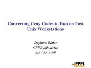 Converting Cray Codes to Run on Fast Unix