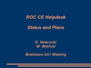 ROC CE Helpdesk Status and Plans K Nawrocki
