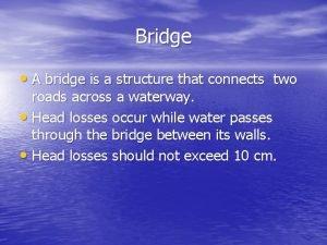 Bridge A bridge is a structure that connects
