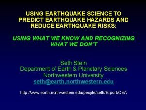 USING EARTHQUAKE SCIENCE TO PREDICT EARTHQUAKE HAZARDS AND