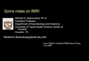 Some notes on f MRI Michael S Beauchamp