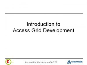 Introduction to Access Grid Development Access Grid Workshop