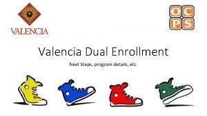 Valencia Dual Enrollment Next Steps program details etc