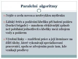 Paraleln algoritmy Nejde o zcela novou a neobvyklou