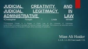 JUDICIAL CREATIVITY JUDICIAL LEGITIMACY ADMINISTRATIVE Christopher Forsyth Linda