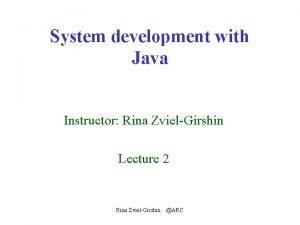 System development with Java Instructor Rina ZvielGirshin Lecture