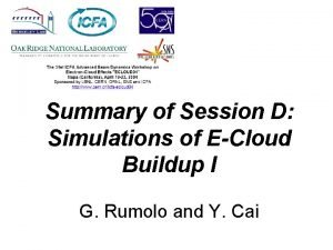 Summary of Session D Simulations of ECloud Buildup