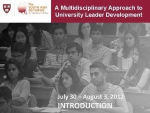 A Multidisciplinary Approach to University Leader Development July