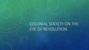 COLONIAL SOCIETY ON THE EVE OF REVOLUTION AP