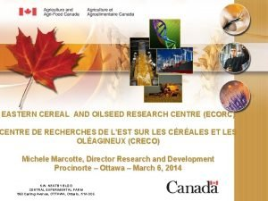 EASTERN CEREAL AND OILSEED RESEARCH CENTRE ECORC CENTRE