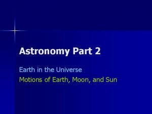 Astronomy Part 2 Earth in the Universe Motions
