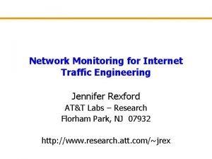 Network Monitoring for Internet Traffic Engineering Jennifer Rexford