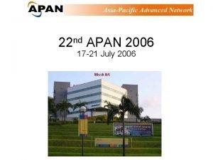 22 nd APAN 2006 17 21 July 2006