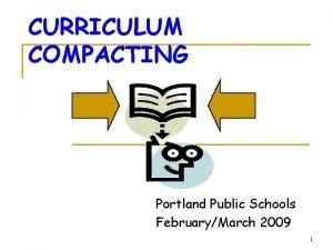 CURRICULUM COMPACTING Portland Public Schools FebruaryMarch 2009 1