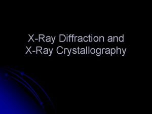 XRay Diffraction and XRay Crystallography Diffraction l Diffraction