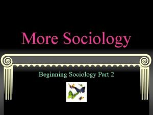 More Sociology Beginning Sociology Part 2 Basic beliefs