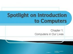 Spotlight on Introduction to Computers Chapter 1 Computers