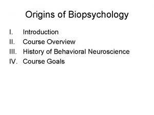 Origins of Biopsychology I III IV Introduction Course