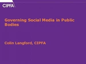 Governing Social Media in Public Bodies Colin Langford