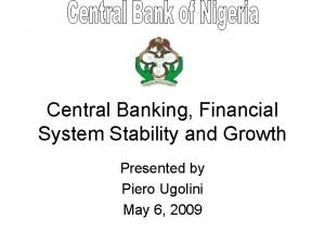 Central Banking Financial System Stability and Growth Presented