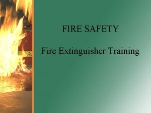 FIRE SAFETY Fire Extinguisher Training Fire Statistics in