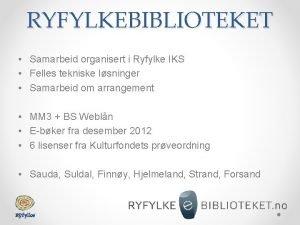 RYFYLKEBIBLIOTEKET Samarbeid organisert i Ryfylke IKS Felles tekniske
