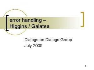 error handling Higgins Galatea Dialogs on Dialogs Group