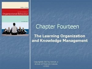 Chapter Fourteen The Learning Organization and Knowledge Management