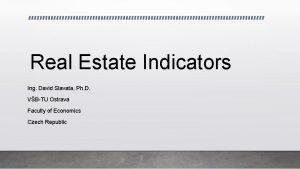 Real Estate Indicators Ing David Slavata Ph D