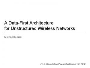 A DataFirst Architecture for Unstructured Wireless Networks Michael