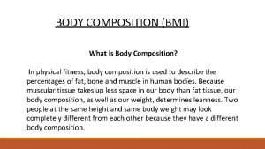 BODY COMPOSITION BMI What is Body Composition In