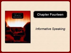 Chapter Fourteen Informative Speaking Chapter Goals Understand the