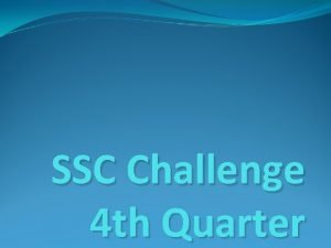 SSC Challenge 4 th Quarter SSC 120 Which