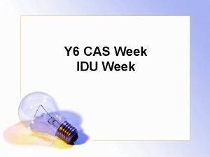 Y 6 CAS Week IDU Week Agenda IDU