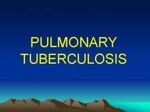 PULMONARY TUBERCULOSIS Definition Chronic inflammatory response of prolonged